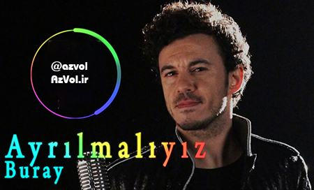 دانلود آهنگ ترکی جدید Buray به نام Ayrilmaliyiz